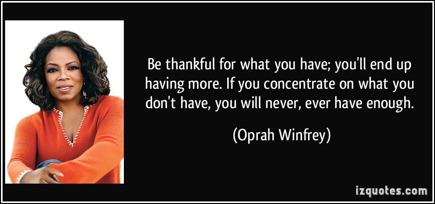 quote-be-thankful-for-what-you-have-you-ll-end-up-having-more-if-you-concentrate-on-what-you-don-t-oprah-winfrey-200337