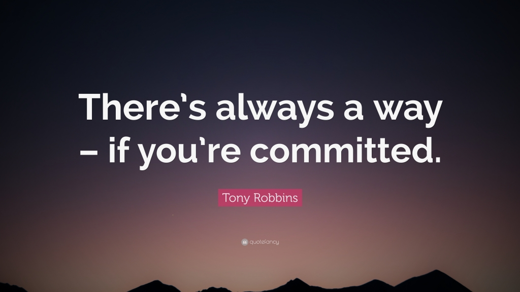 1824572-Tony-Robbins-Quote-There-s-always-a-way-if-you-re-committed-1
